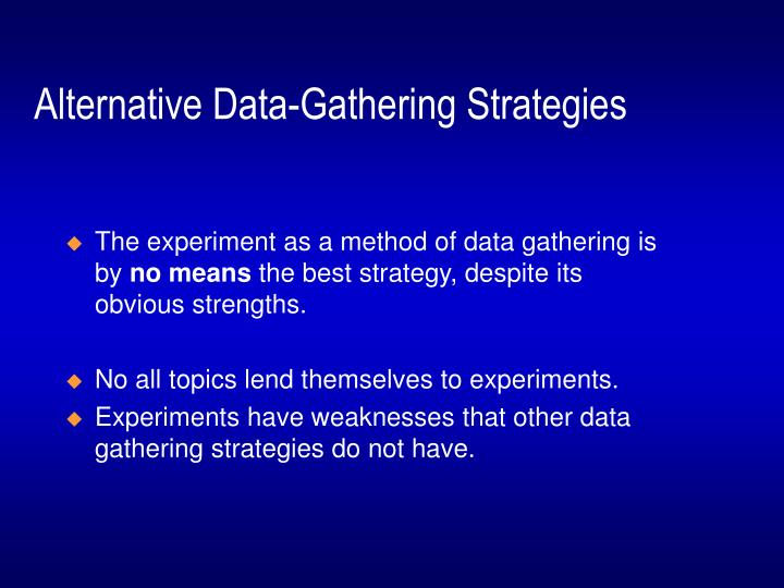 Alternative data gathering strategies