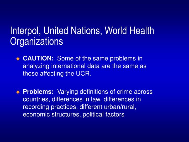 Interpol, United Nations, World Health Organizations