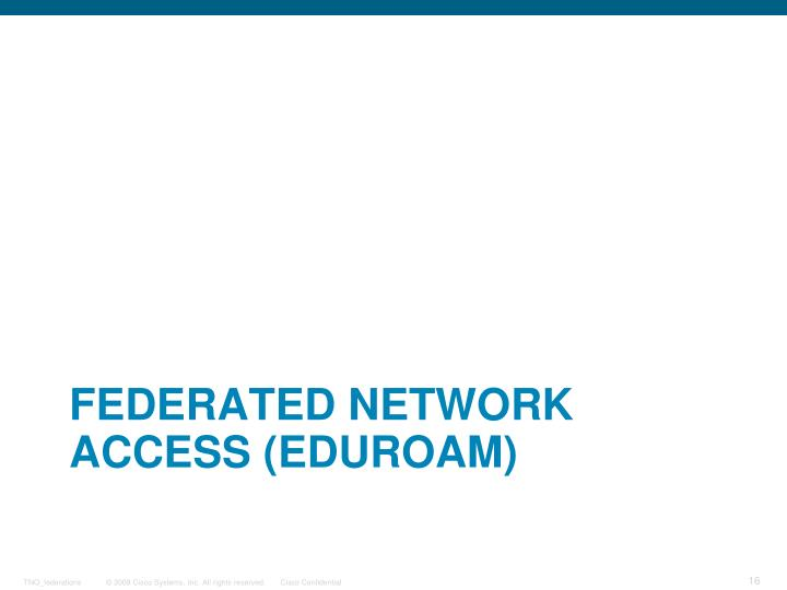 FEDERATED NETWORK ACCESS (EDUROAM)