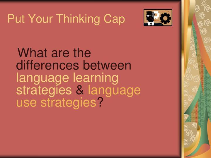 Put Your Thinking Cap