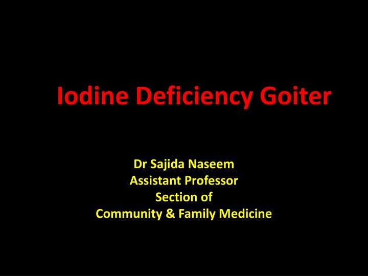 Iodine deficiency goiter