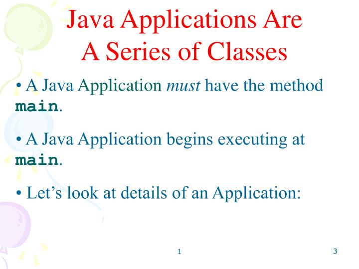 Java Applications Are 			 A Series of Classes