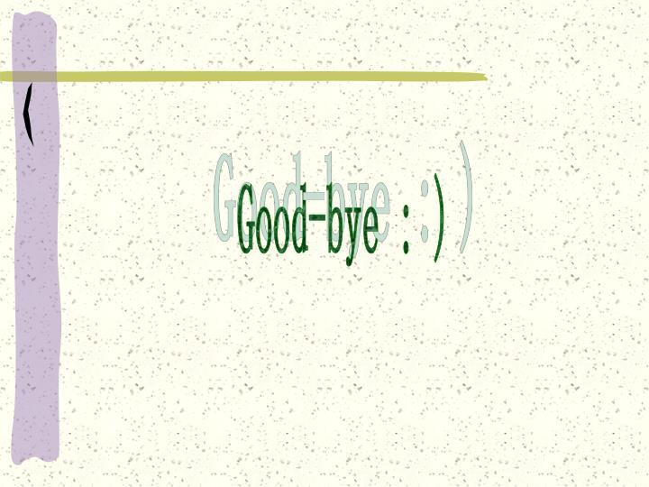 Good-bye : )