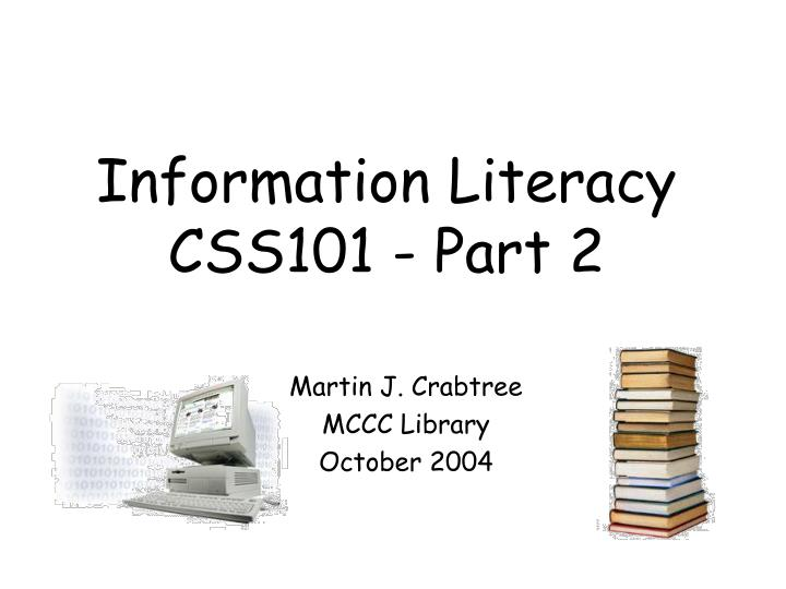 Information literacy css101 part 2