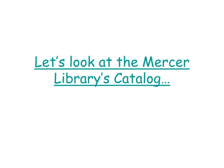 Let's look at the Mercer Library's Catalog…