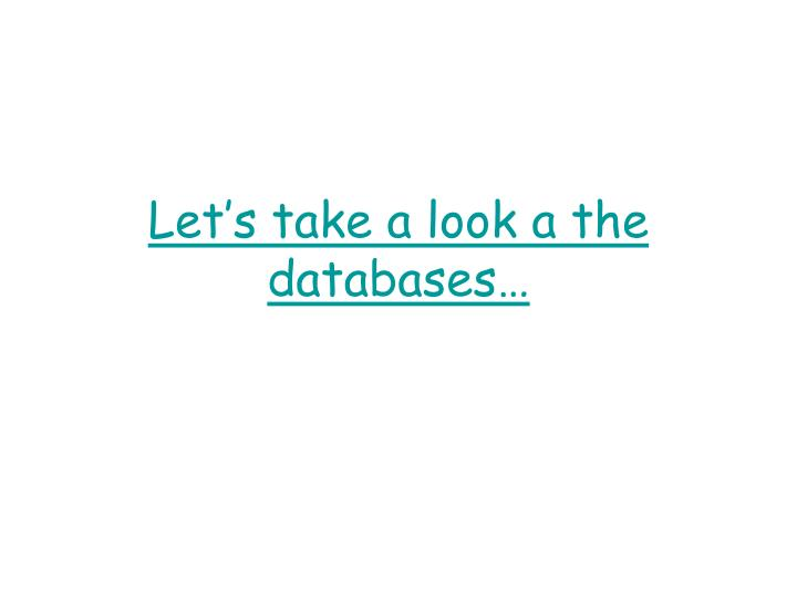 Let's take a look a the databases…