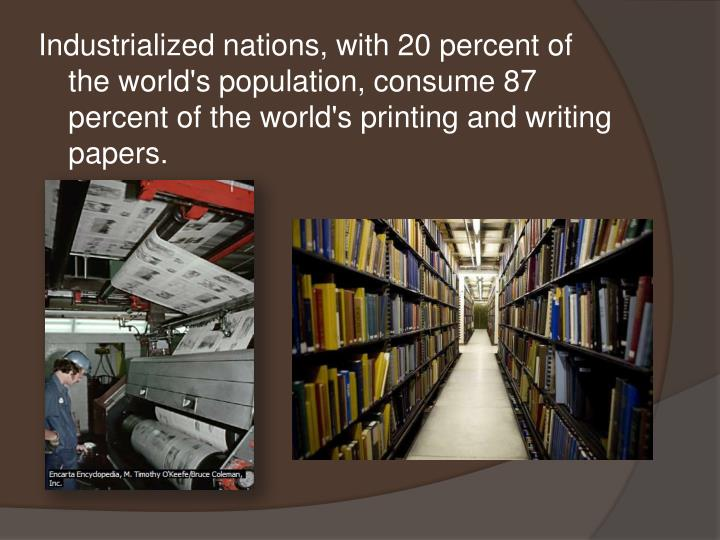 Industrialized nations, with 20 percent of the world's population, consume 87 percent of the world's...