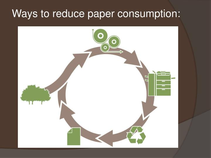 Ways to reduce paper consumption: