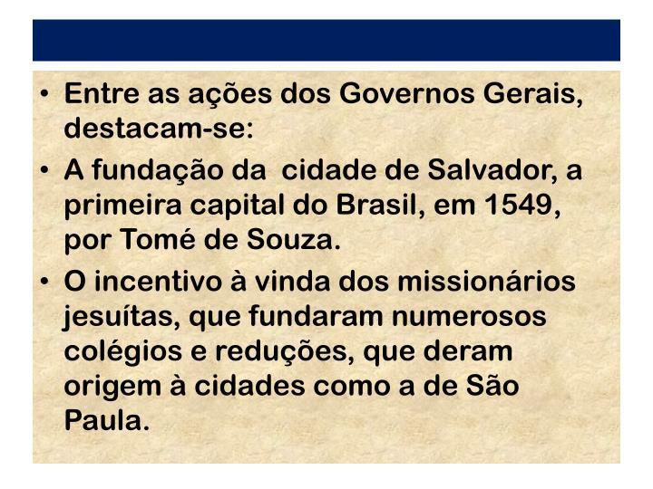 Entre as aes dos Governos Gerais, destacam-se: