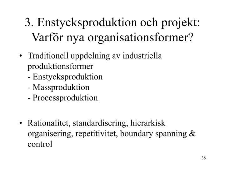 3. Enstycksproduktion och projekt: Varför nya organisationsformer?