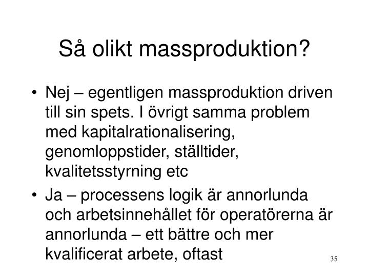 Så olikt massproduktion?