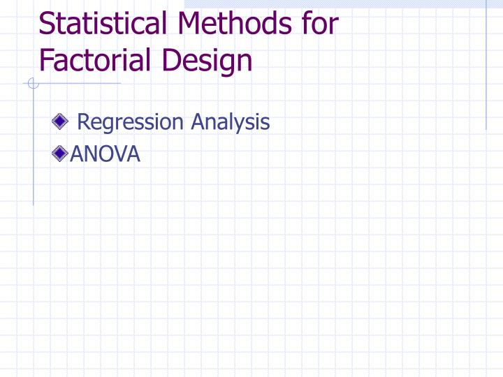 Statistical Methods for Factorial Design