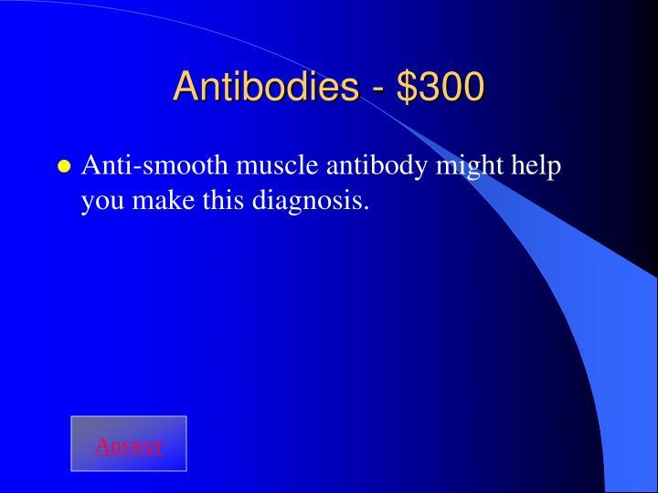 Antibodies - $300
