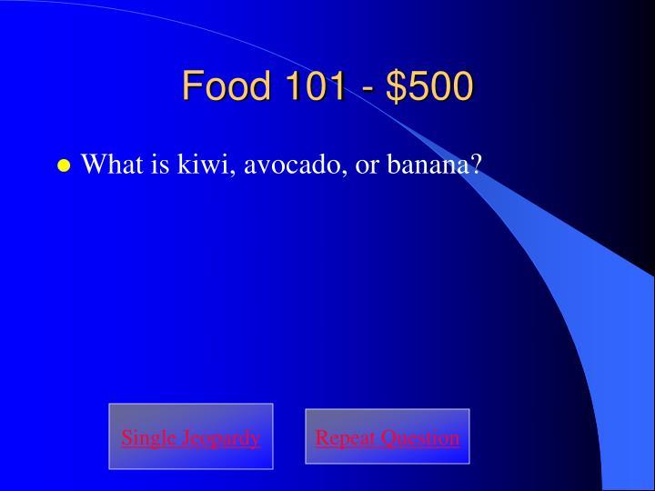 Food 101 - $500
