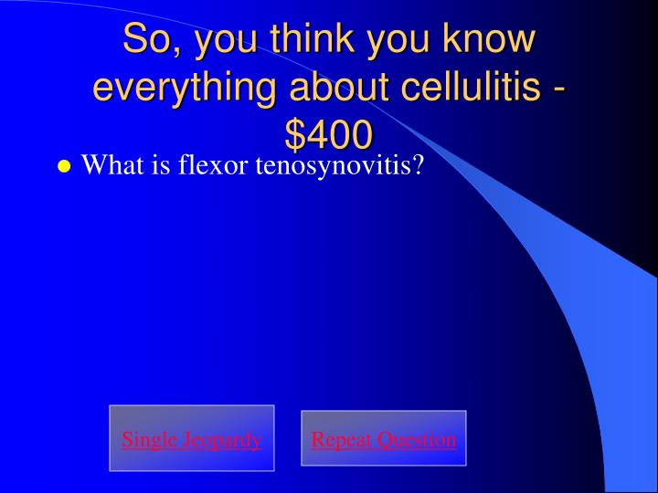 So, you think you know everything about cellulitis - $400