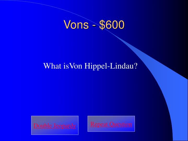 Vons - $600