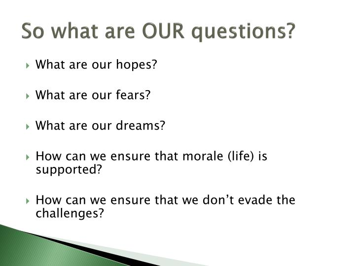 So what are OUR questions?