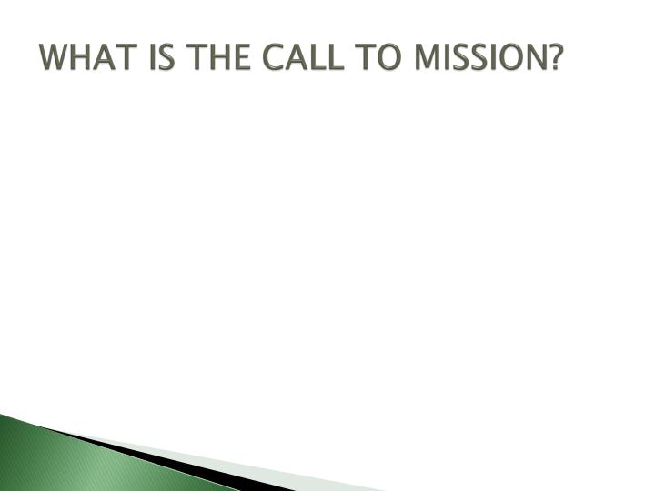 WHAT IS THE CALL TO MISSION?