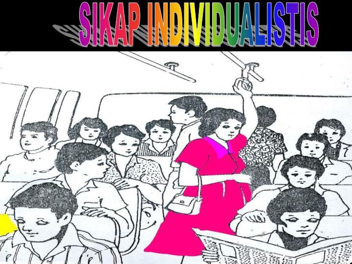 SIKAP INDIVIDUALISTIS