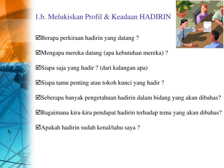 1.b. Melukiskan Profil & Keadaan HADIRIN