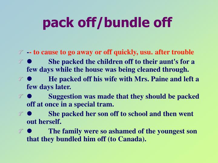 pack off/bundle off
