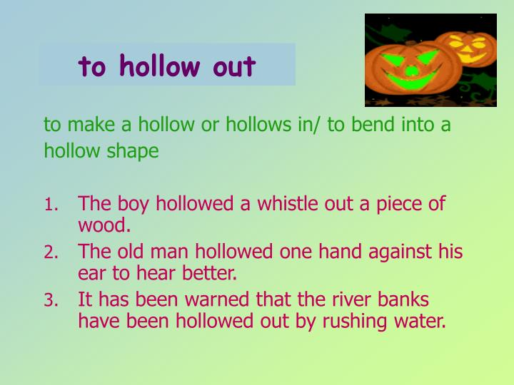 to hollow out