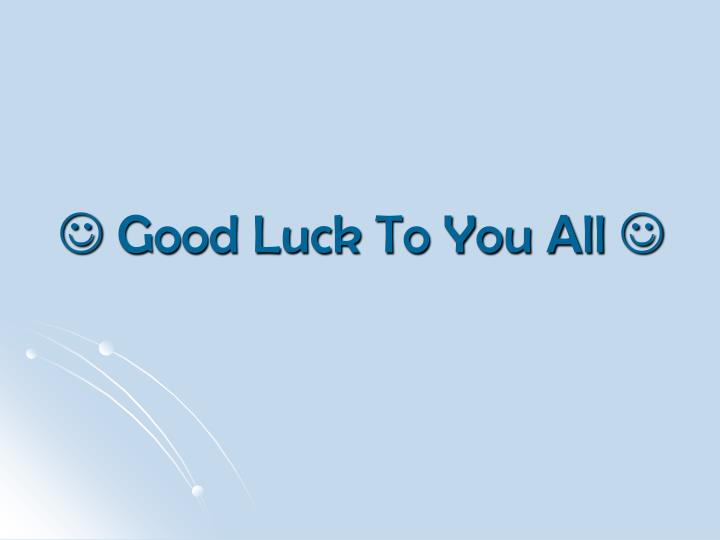  Good Luck To You All 