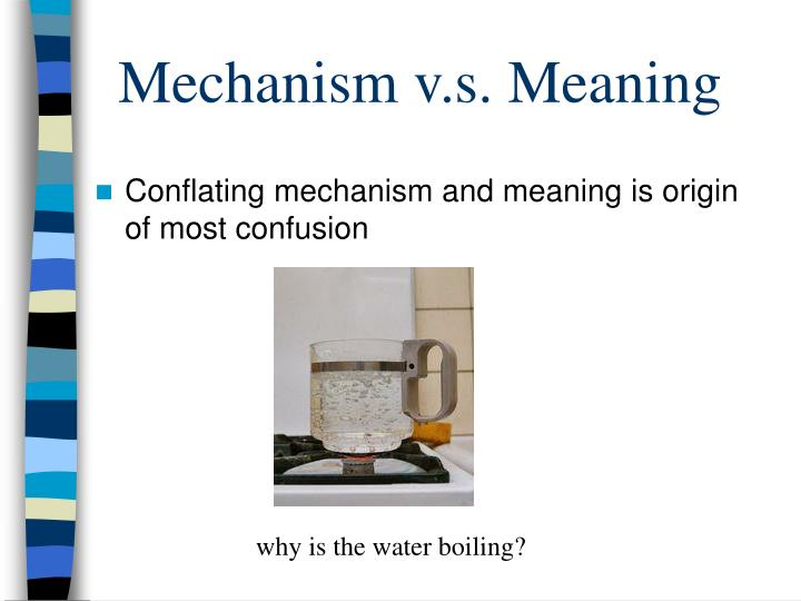 Mechanism v.s. Meaning