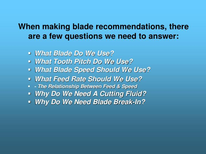 When making blade recommendations there are a few questions we need to answer