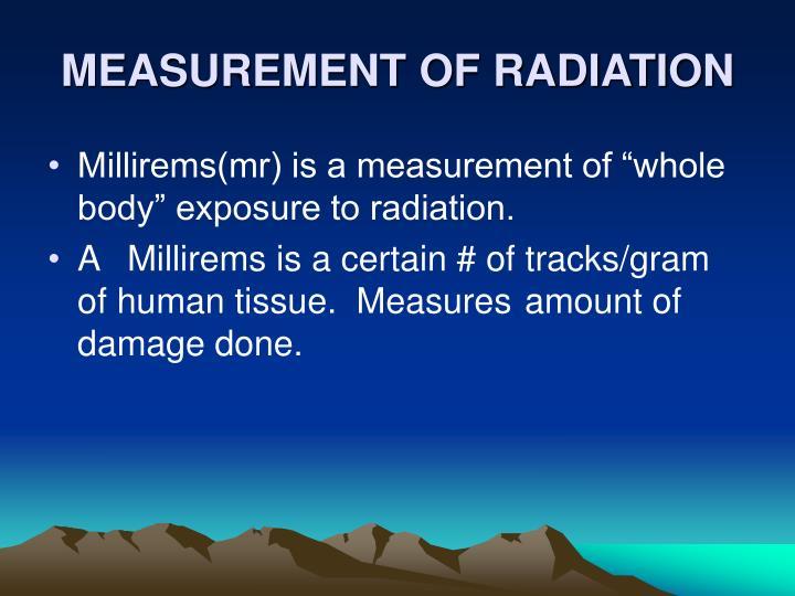 MEASUREMENT OF RADIATION