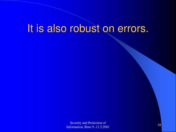 It is also robust on errors