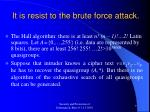 it is resist to the brute force attack