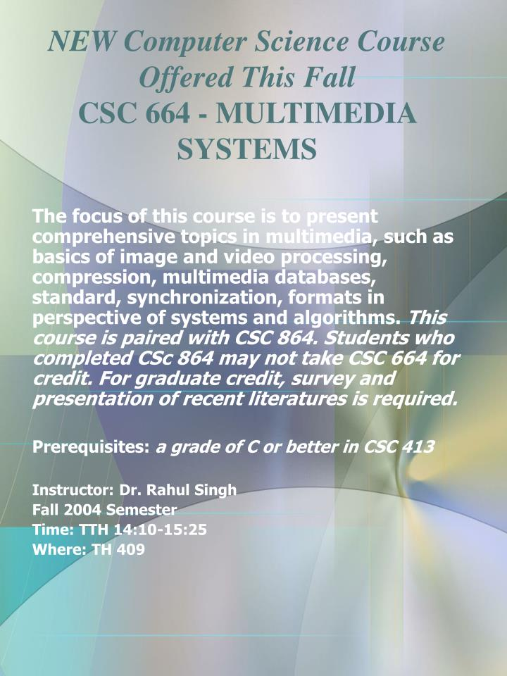 New computer science course offered this fall csc 664 multimedia systems