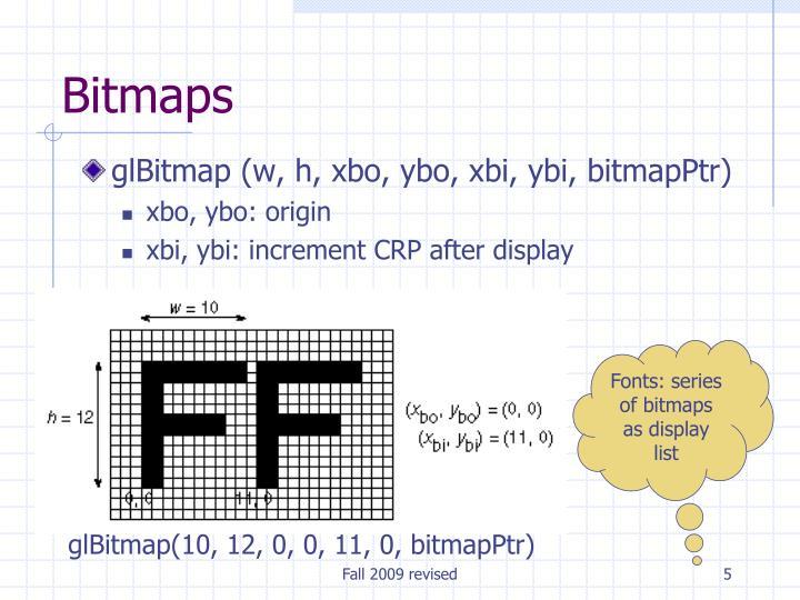 glBitmap (w, h, xbo, ybo, xbi, ybi, bitmapPtr)