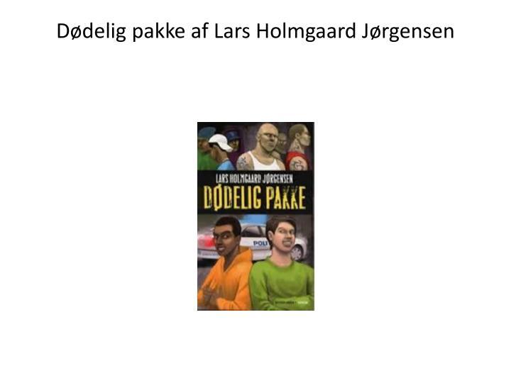 Dødelig pakke af Lars Holmgaard Jørgensen