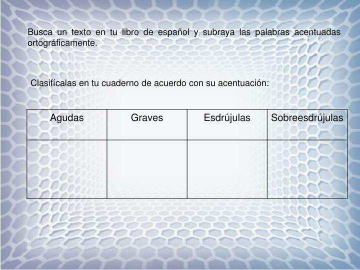 Busca un texto en tu libro de español y subraya las palabras acentuadas ortográficamente.