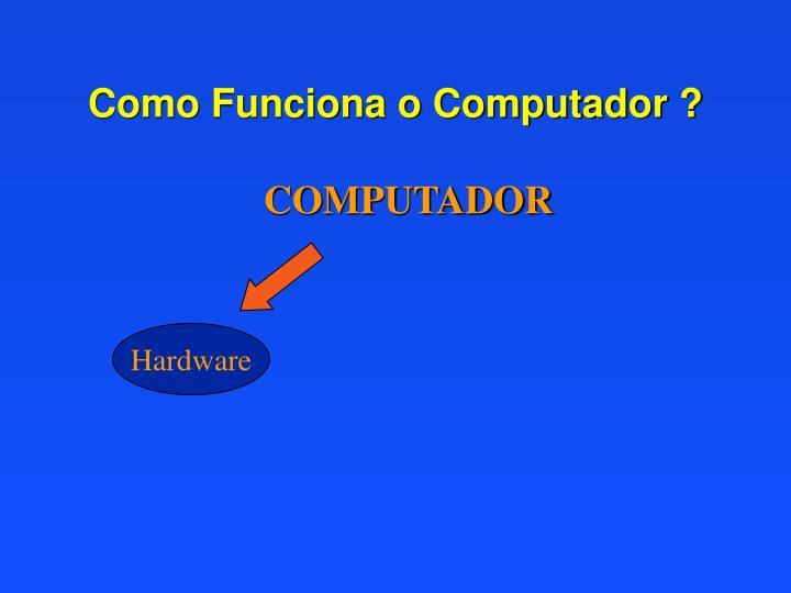 Como Funciona o Computador ?