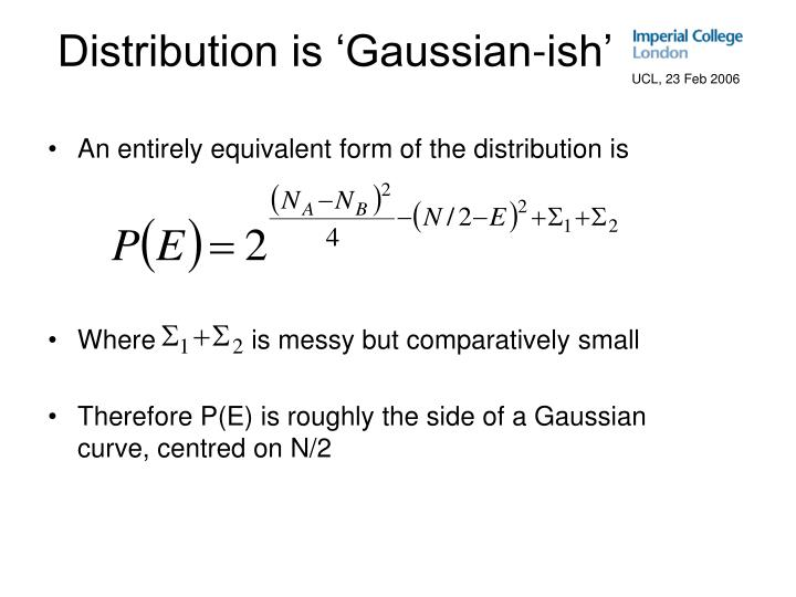 Distribution is 'Gaussian-ish'