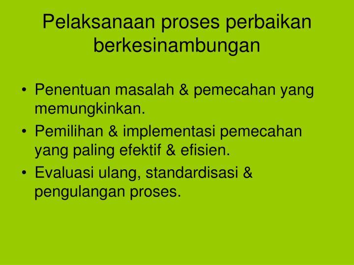 Pelaksanaan proses perbaikan berkesinambungan