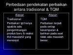 perbedaan pendekatan perbaikan antara tradisional tqm
