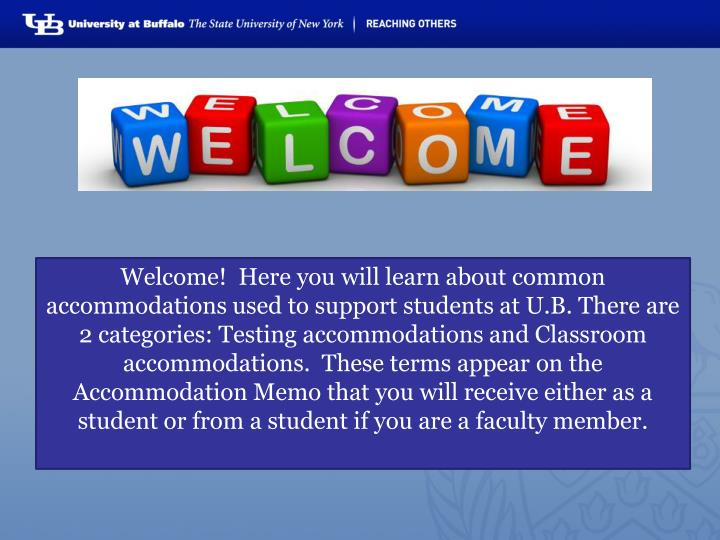 Welcome!  Here you will learn about common accommodations used to support students at U.B. There are...