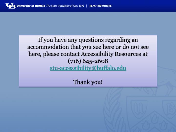 If you have any questions regarding an accommodation that you see here or do not see here, please contact Accessibility Resources at
