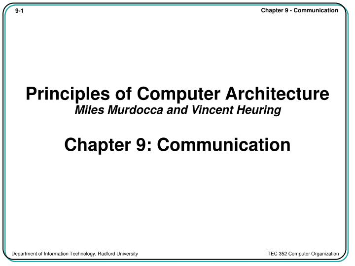 Principles of computer architecture miles murdocca and vincent heuring chapter 9 communication