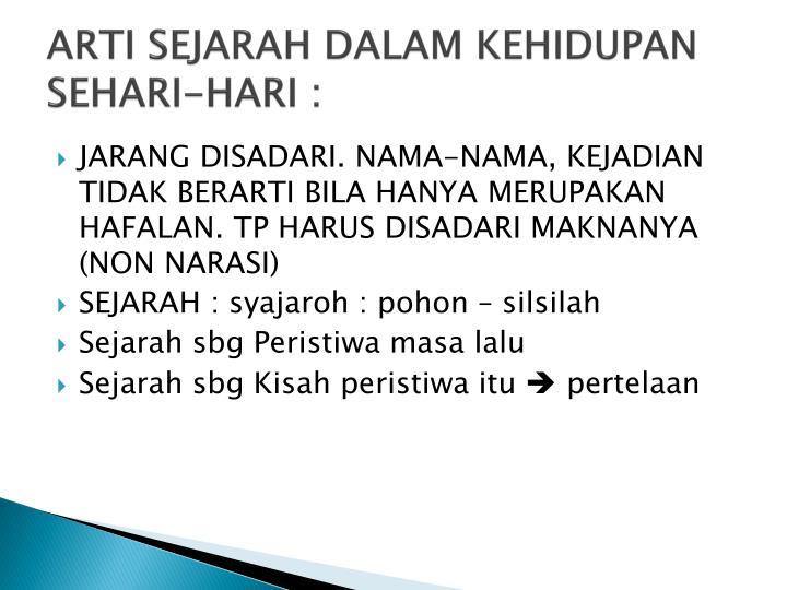 ARTI SEJARAH DALAM KEHIDUPAN SEHARI-HARI :