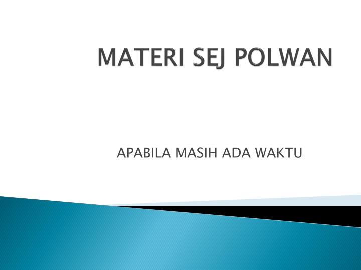 MATERI SEJ POLWAN