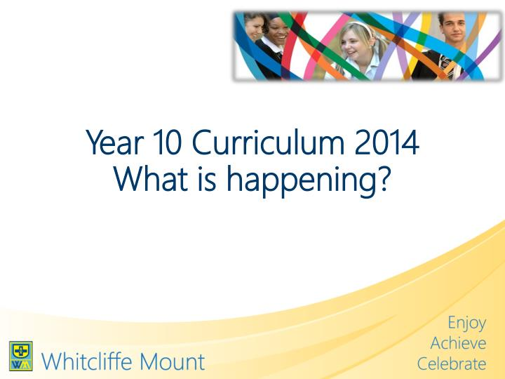 Year 10 curriculum 2014 what is happening