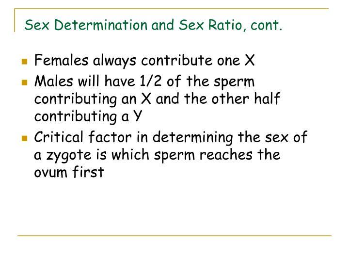 Sex Determination and Sex Ratio, cont.
