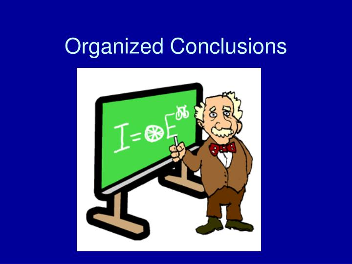 Organized Conclusions