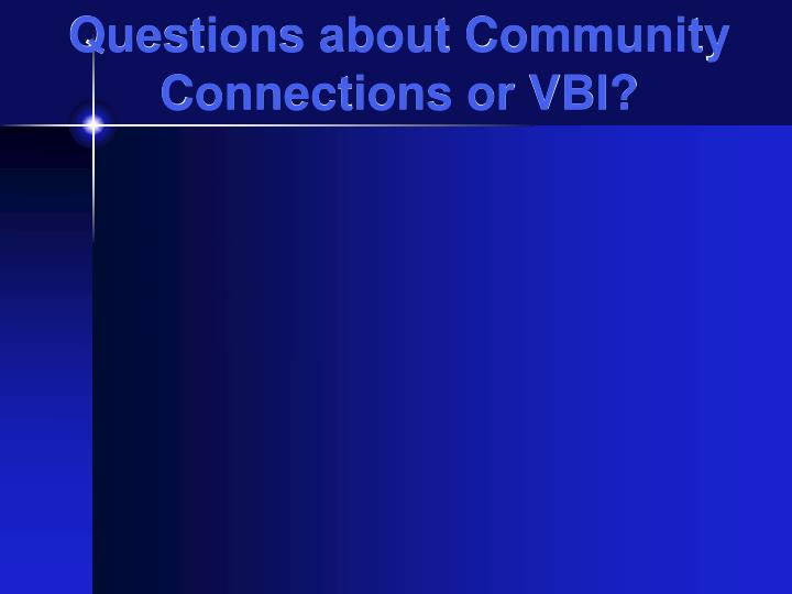 Questions about Community Connections or VBI?