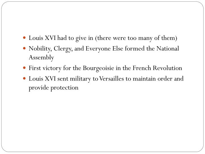 Louis XVI had to give in (there were too many of them)